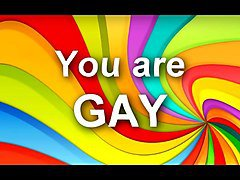 you are gay